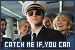Catch Me If You Can: